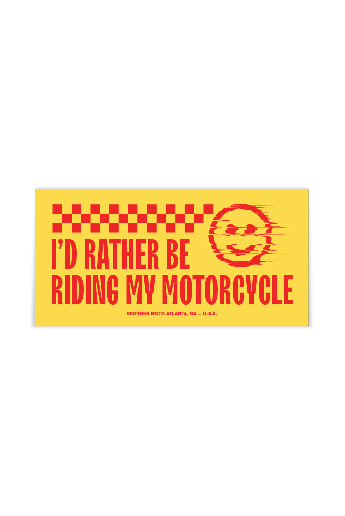 Brother Moto - id rather be riding my motorcycle bumper sticker - smiley face