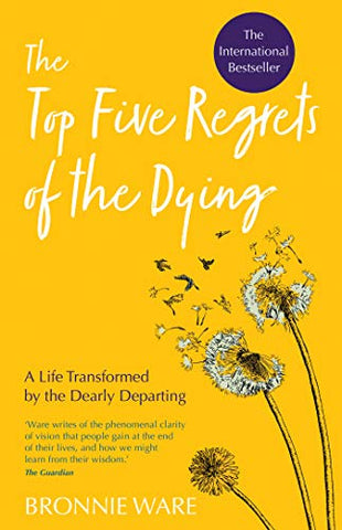 Book Cover of The Top Five Regrets of the Dying: A Life Transformed by the Dearly Departing by Bronnie Ware