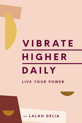 Vibrate Higher Daily: Live Your Power by Lalah Delia