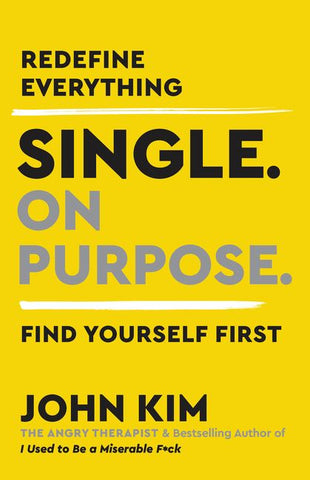 Book Cover Of Single On Purpose: Redefine Everything. Find Yourself First. by John Kim
