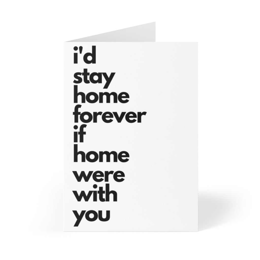 black and white valentines day card that says I'd stay home forever if home were with you