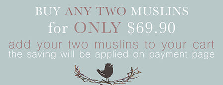 Buy 2 Muslins and SAVE $10