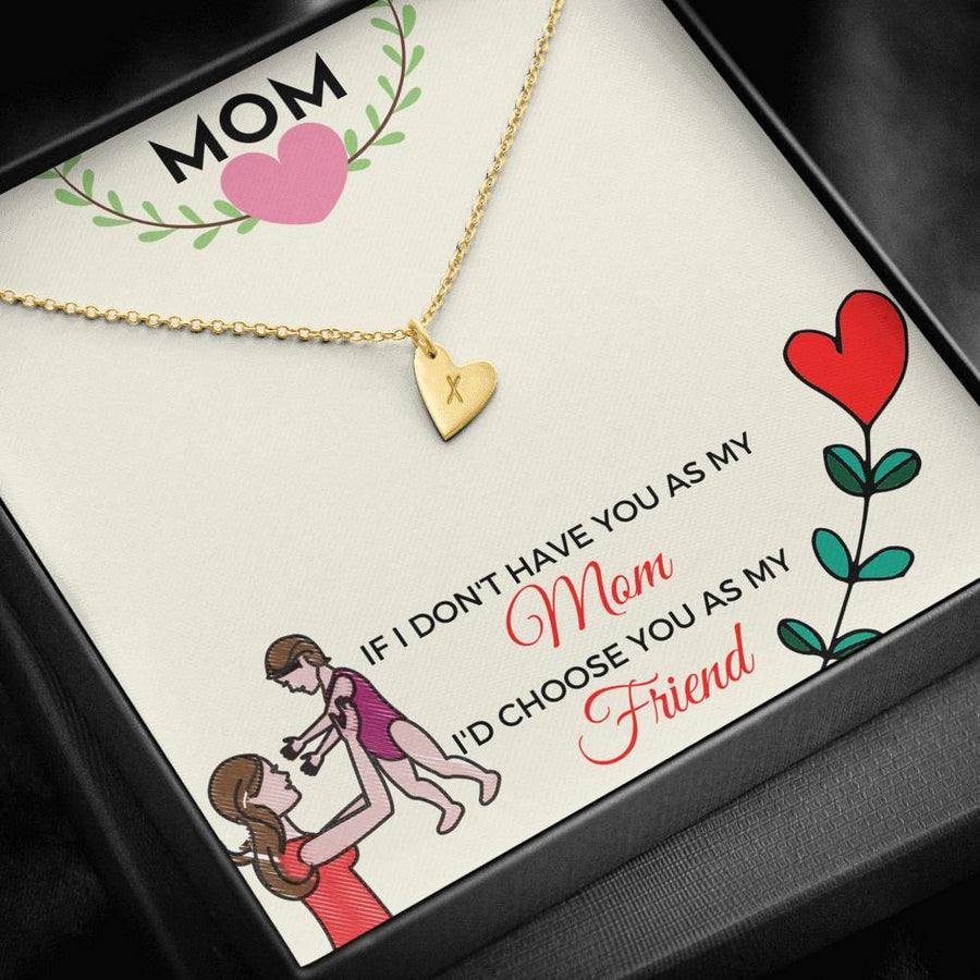 To My Mom - I'd Choose You As My Friend