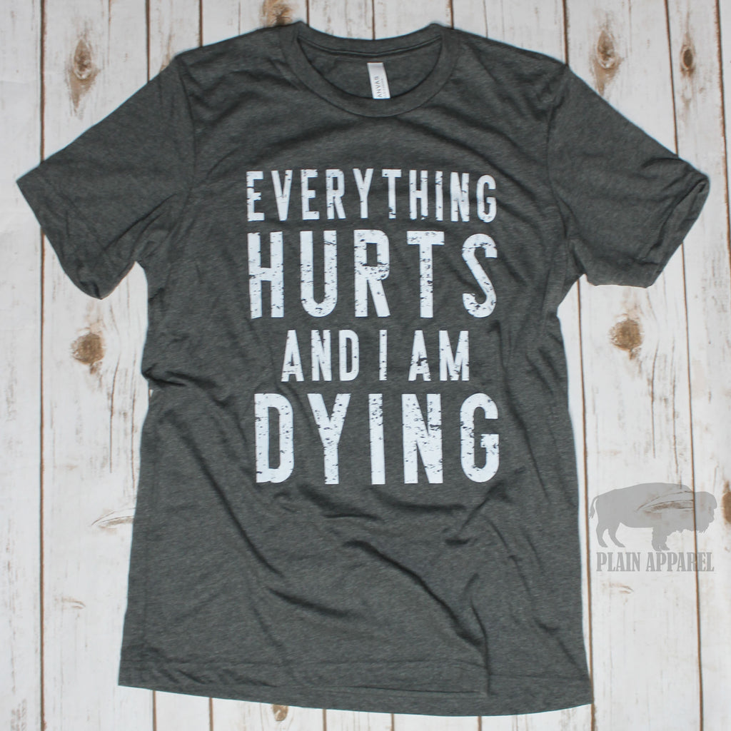 Everything Hurts & I'm Dying Crew Tee - Bless UR Heart Boutique