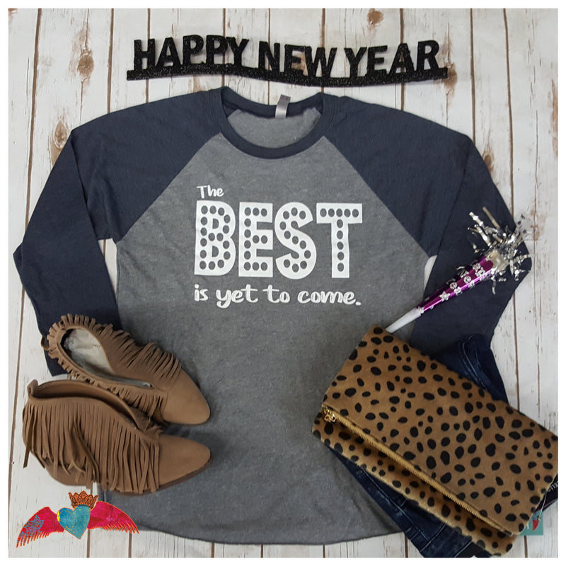 The Best is Yet to Come Raglan