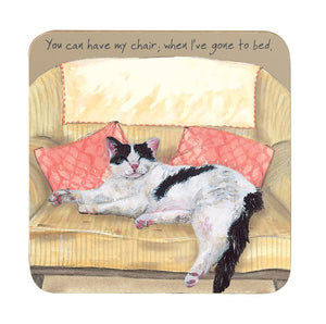 coaster with black and white cat with caption 'you can have my chair when I've gone to bed'