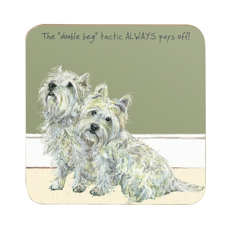 Westies (West Highland Terriers) on coaster with the caption ' the double beg tactic always pays off'