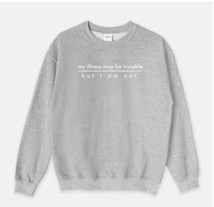 My Illness May Be Invisible But I am Not, Invisible Illness Crewneck Sweatshirt