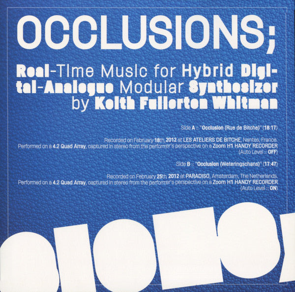 Keith Fullerton Whitman ‎– Occlusions; Real Time Music For Hybrid Digital-Analogue Modular Synthesizer