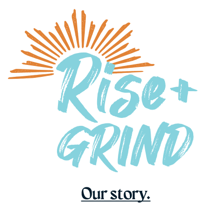 Rise & Grind - Our story.