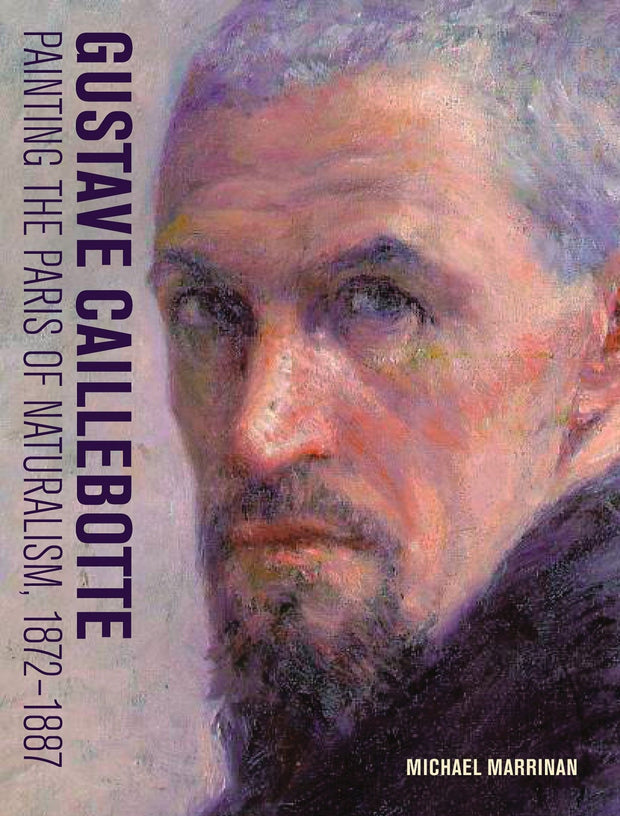Gustave Caillebotte, Painting the Paris of Naturalism, 1872-1887