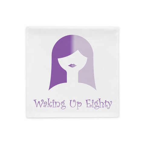 Waking Up Eighty Pillow Case