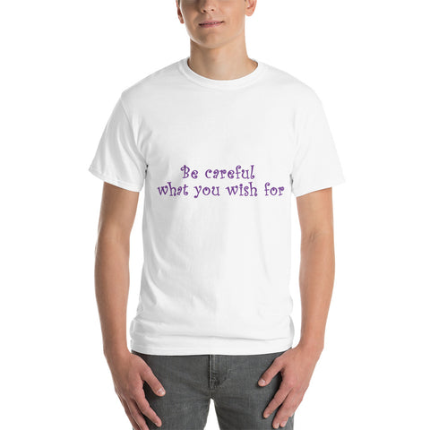 Be Careful What You Wish For Short Sleeve T-Shirt