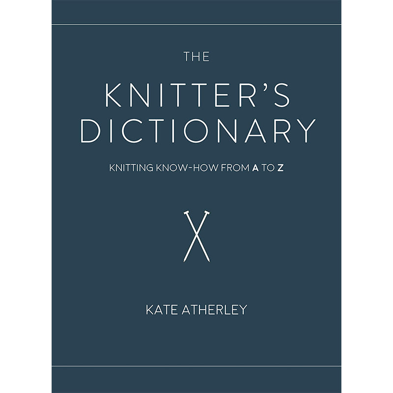 The Knitter's Dictionary: Knitting Know-How From A-Z