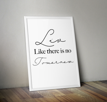 Load image into Gallery viewer, Live Like There Is No Tomorrow A4 Print