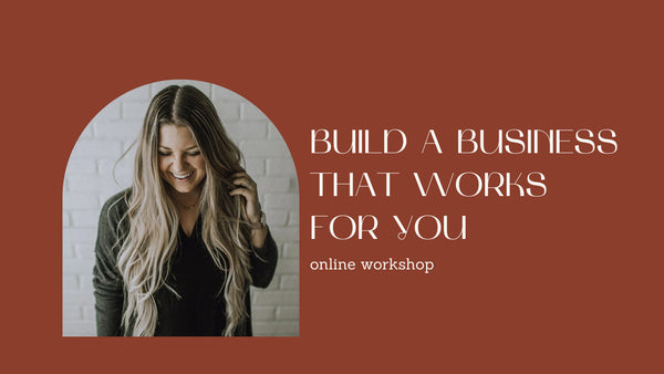 Announcing: Build a Business That Works for You - Online Workshop