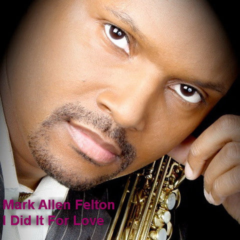 Mark Allen Felton - I Did It For Love - T25CL