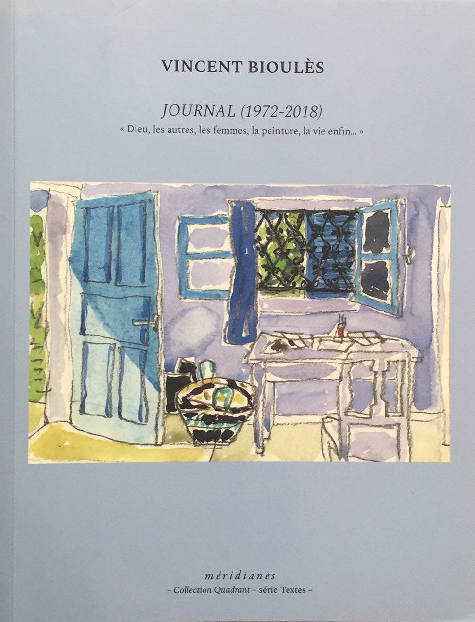 Vincent Bioulès. <i> Journal (1972- 2018) </i>. Editions Méridianes 2019.