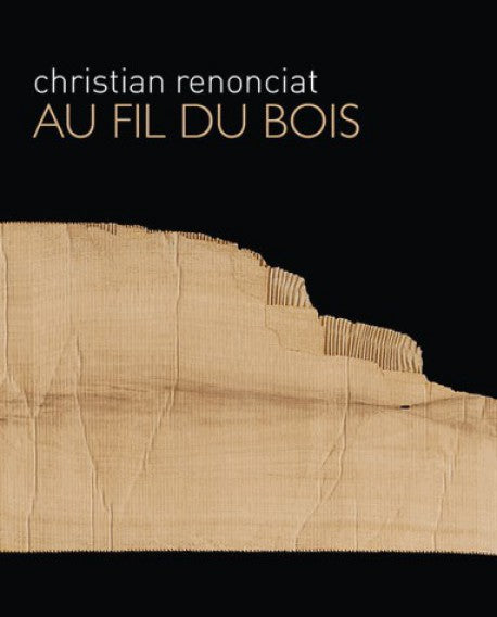 Christian Renonciat. <i> Au fil du bois </i>. Edition Didier Carpentier, 2013.
