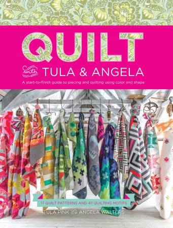 Quilt with Tula & Angela, by Tula Pink, Angela Walers