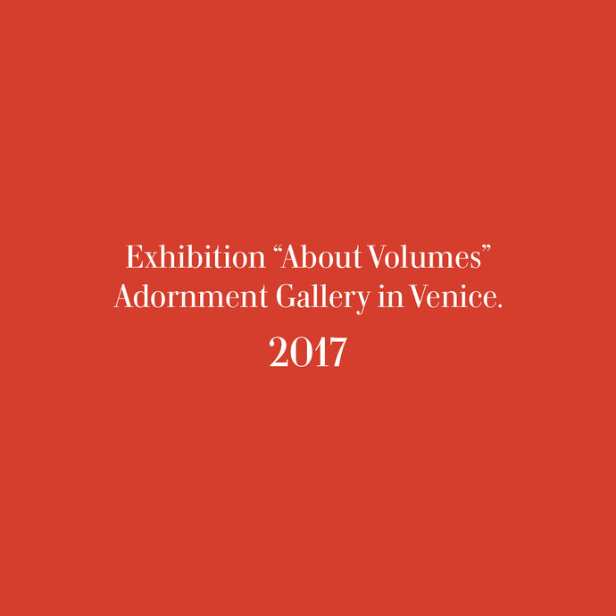 "Exhibition ""About Volumes"" Adornment Gallery in Venice"