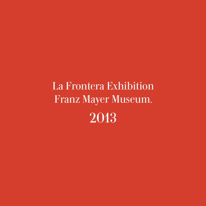 La Frontera  Exhibition at the Franz Mayer Museum
