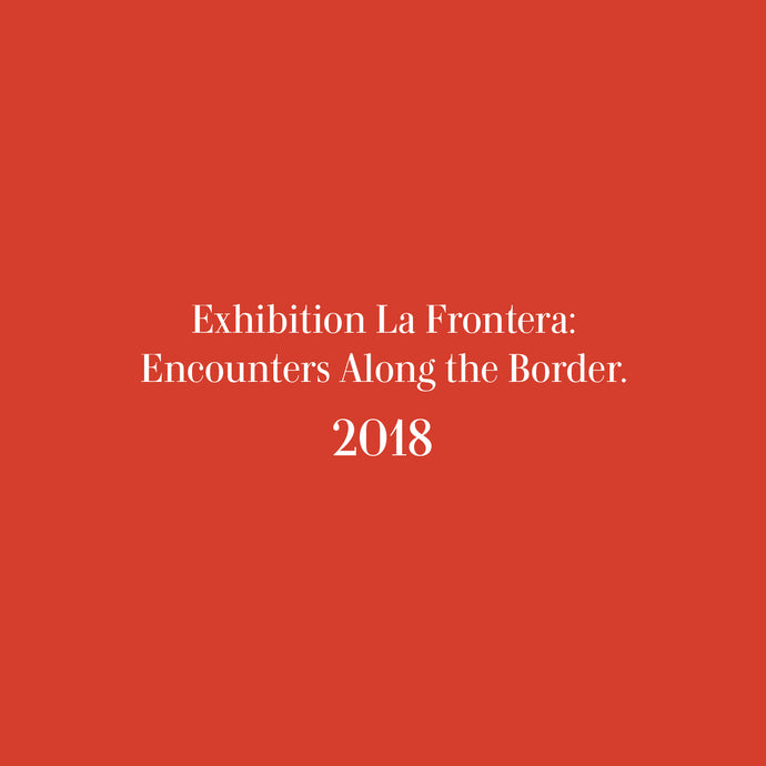 Exhibition La Frontera: Encounters Along the Border
