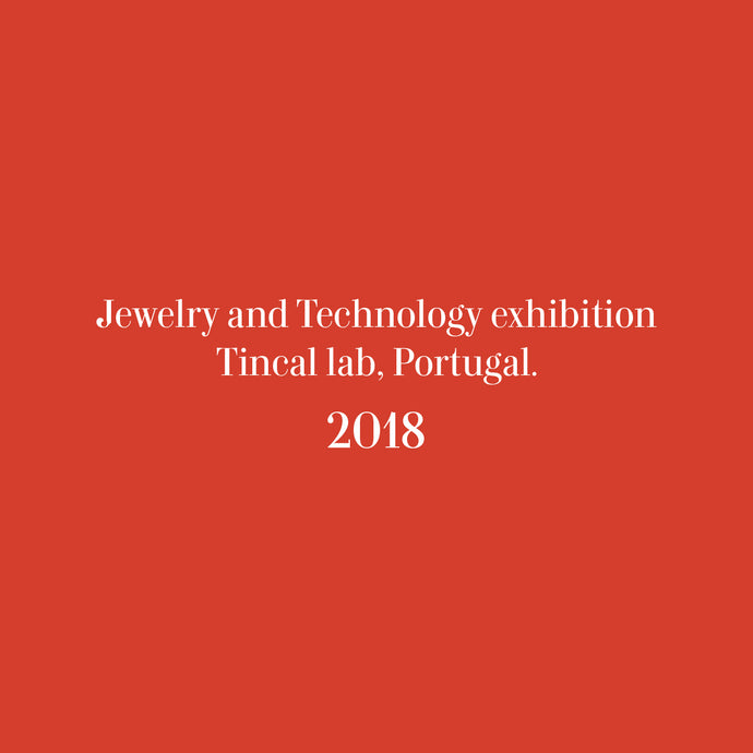 Jewelry and Technology exhibition at Tincal lab, Portugal
