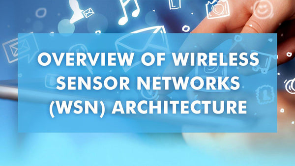 Overview of Wireless Sensor Networks (WSN) Architecture - BPB Online