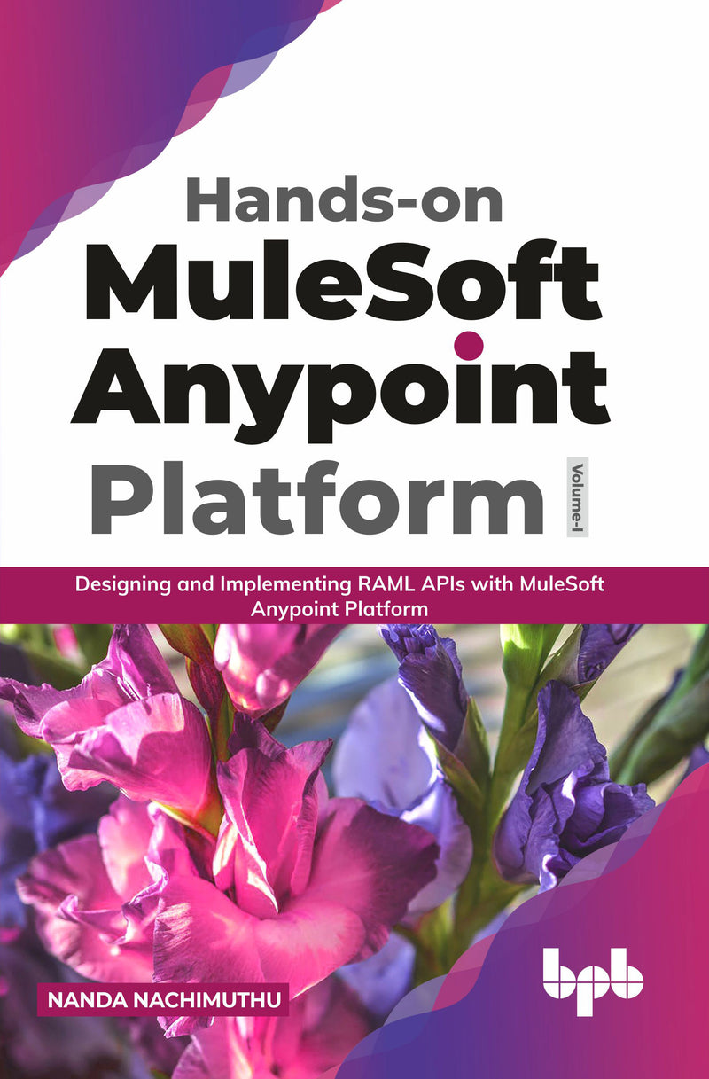 Hands-on MuleSoft Anypoint platform Volume 1 - BPB Online