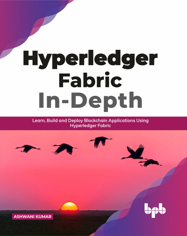 Hyperledger Fabric In-Depth - BPB Online