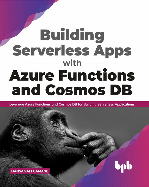 Building Serverless Apps with Azure Functions and Cosmos DB - BPB Online