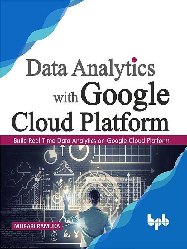 Data Analytics with Google Cloud Platform - BPB Online