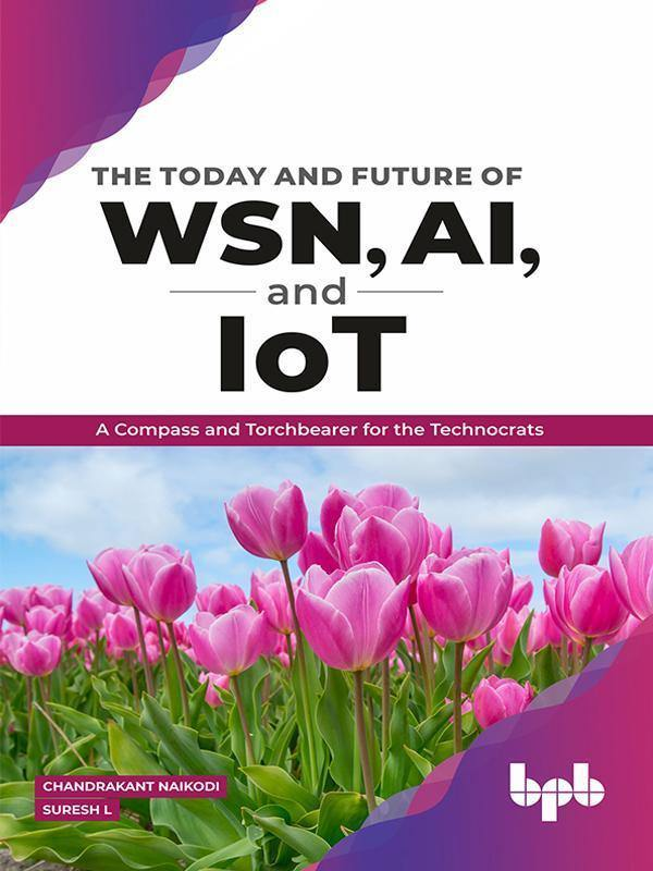 The Today and Future of WSN, AI, and IoT - BPB Online