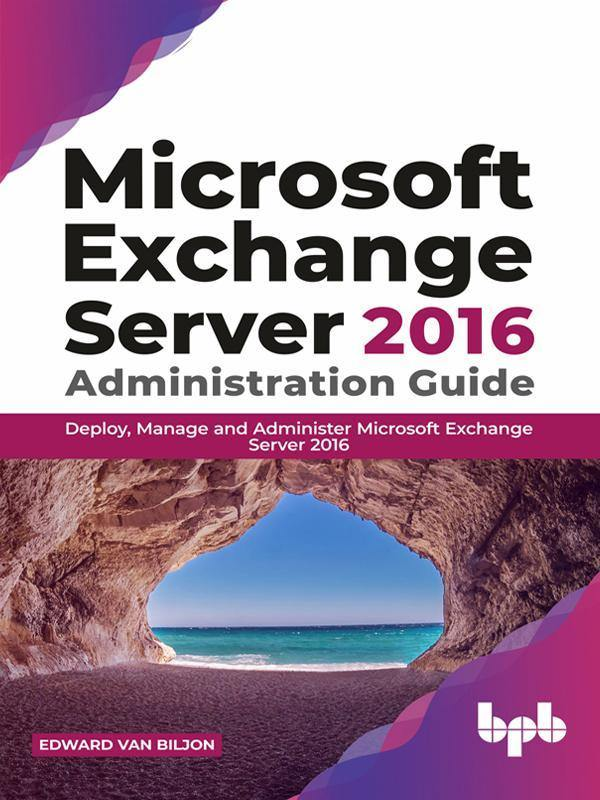 Microsoft Exchange Server 2016 Administration Guide - BPB Online
