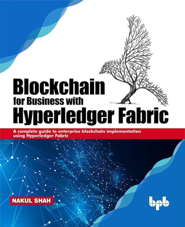 Blockchain for Business with Hyperledger Fabric - BPB Online