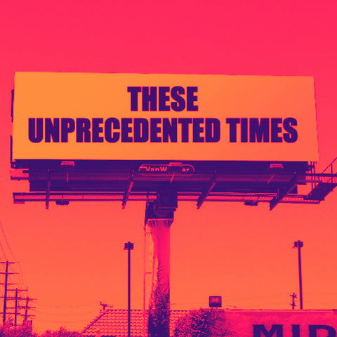 'These Unprecedented Times'