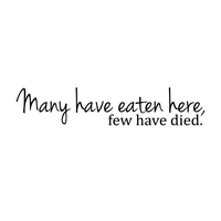 "Many have eaten here.. Few have died - 30"" X 6"" -  Cute and Funny Kitchen Vinyl Wall Decal Sticker"