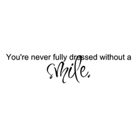 "You're never fully dressed without a smile.. - 5"" x 23"" - vinyl wall decal sticker art"