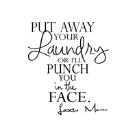 "Put away your Laundry or I'll punch you in the face.. Funny Vinyl Wall Decal Sticker Art- 22"" x 25.5"""