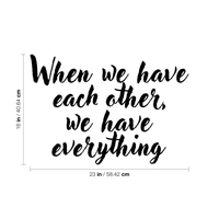 "Vinyl Wall Art Decal - When We Have Each Other We Have Everything - 16"" x 23"" - Home Living Room Bedroom Office Sticker Decor - Modern Peel and Stick Motivational Love Quote Decal 660078116746"