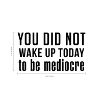 "Vinyl Wall Art Decal - You Did Not Wake Up Today to Be Mediocre - 17"" x 30"" - Inspirational Workplace Bedroom Apartment Decor - Encouraging Indoor Outdoor Home Living Room Office Decals 660078119907"