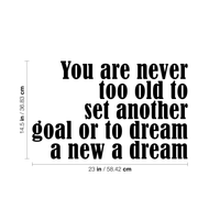 "Vinyl Wall Art Decal - You are Never Too Old to Set Another Goal Or to Dream A New Dream - 14.5"" x 23"" - Motivational Home Living Room Office Quote - Positive Bedroom Apartment Gym Fitness Wall Decor 660078116586"