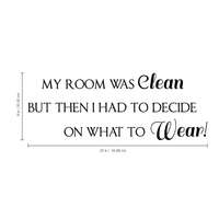 "My room was clean but then I had to decide on what to wear - 22"" x 8""-  Vinyl Wall Decal Sticker Art"