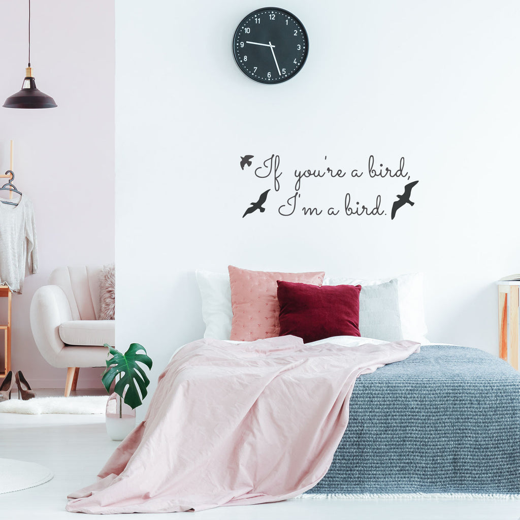 "If you're a bird, I'm a bird..-14"" x 30""-Vinyl Wall Decal Sticker Art"