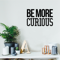"Be More Curious - 23"" x 15"" - Positive Household Living Room Bedroom Workplace Inspirational Sticker"
