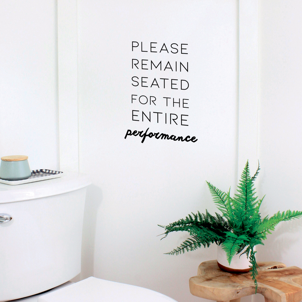"Please Remain Seated for The Entire Performance - 16"" x 23"" - Witty Sarcastic Home Bathroom Office Restroom Sticker Decor"