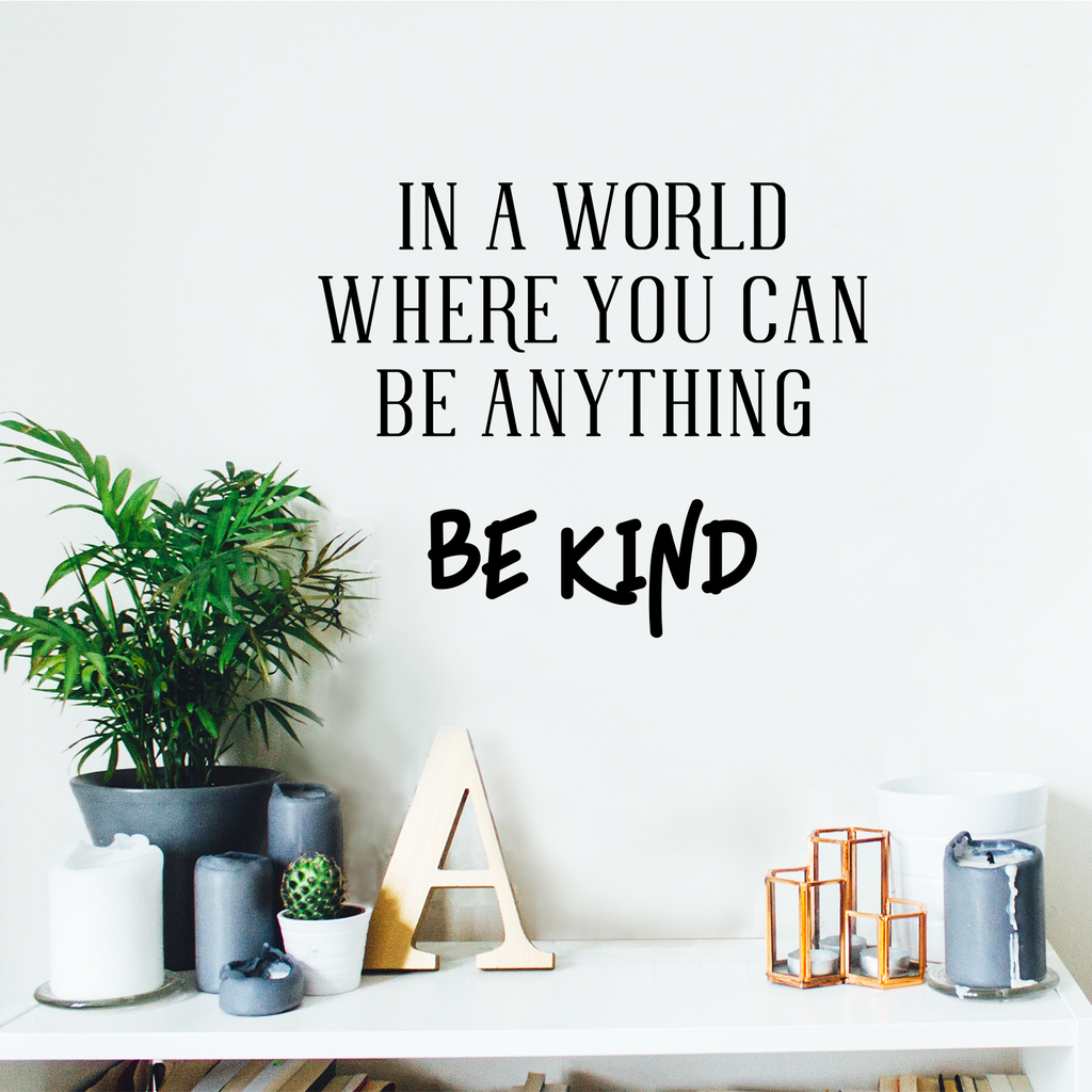 "Vinyl Wall Art Decal - in A World Where You Can Be Anything Be Kind - 23"" x 19"" - Inspirational Decoration for Home Office Use - Motivational Indoor Outdoor Wall Waterproof Decor Stencil Adhesive"