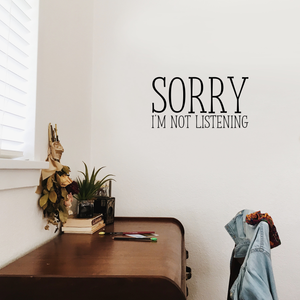 "Sorry I'm Not Listening - 12"" x 23"" - Funny Quotes Decoration Vinyl Sticker - Sarcastic Wall Art Decal - Bedroom Living Room Decor"
