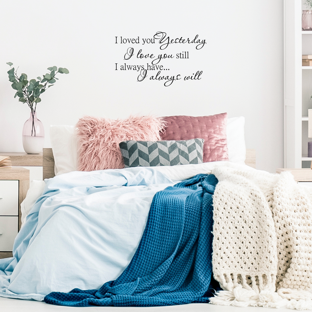 "Loved you yesterday, love you still. Always have, Always will - 30"" x 18"" - Vinyl Wall Decal"